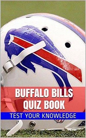 Buffalo Bills Quiz Book - 50 Fun & Fact Filled Questions About NFL Football Team Buffalo Bills Coach Jeff