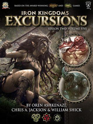 Iron Kingdoms Excursions Season Two Volume Five  by  Oren Ashkenazi