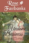 Undone Business: A Pride and Prejudice Novella Variation