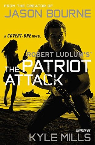 The Patriot Attack  (Covert-One #12)  - Kyle Mills