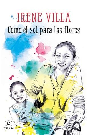 Como el sol para las flores  by  Irene Villa
