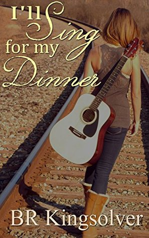 Ill Sing for my Dinner  by  B.R. Kingsolver