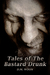 Tales of The Bastard Drunk by D.M. Woon