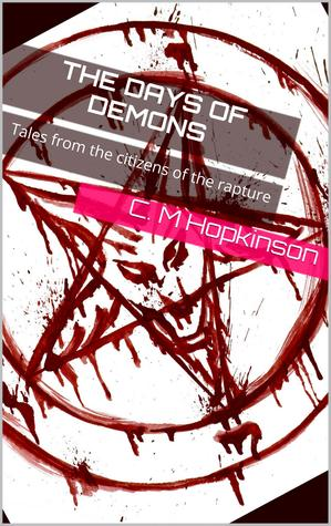 The Days of Demons: Tales from the citizens of the rapture C M Hopkinson