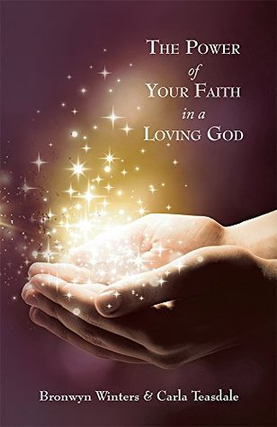 The Power of Your Faith in a Loving God Bronwyn Winters
