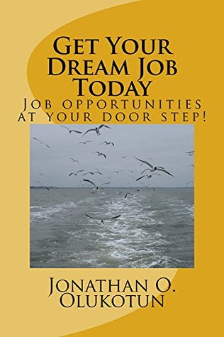 Get Your Dream Job Today  by  Jonathan Olukotun