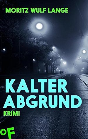 Kalter Abgrund: Roman Moritz Wulf Lange
