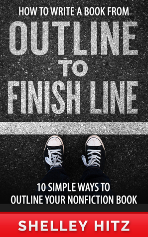 How to Write a Book From Outline to Finish Line by Shelley Hitz