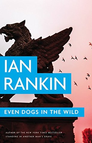 Book Review: Ian Rankin's Even Dogs in the Wild