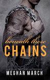 Beneath These Chains (Beneath, #3)