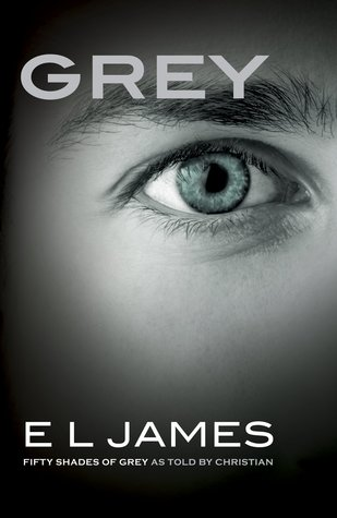 Grey: Fifty Shades of Grey as Told by Christian by EL James
