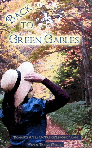 Back to Green Gables by Wendy Kolar Mullen