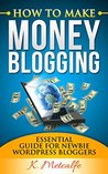 How To Make Money Blogging: Essential Guide For Newbie WordPress Bloggers