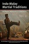 Indo-Malay Martial Traditions: Aesthetics, Mysticism, & Combatives, Vol. 2