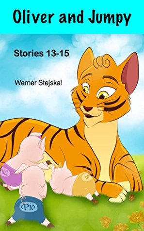 Oliver and Jumpy, Stories 13-15 by Werner Stejskal