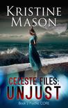 Celeste Files: Unjust (Psychic C.O.R.E., #2)