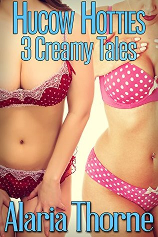 Hucow Hotties: 3 Creamy Tales  by  Alaria Thorne