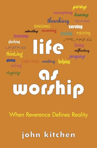 Life as Worship by John Kitchen