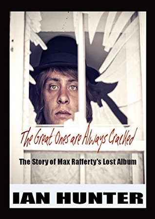 THE GREAT ONES ARE ALWAYS CRACKED: The Incredible True Story of Max Raffertys Lost Album.  by  Ian Hunter