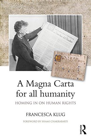 A Magna Carta for all Humanity: Homing in on Human Rights Francesca Klug