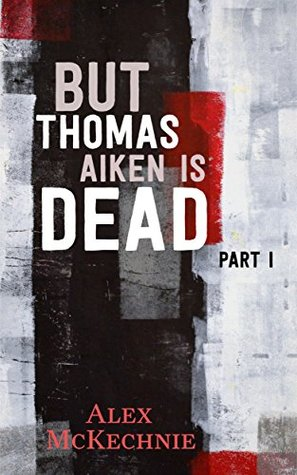 But Thomas Aiken Is Dead - Part I