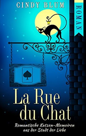 La Rue du Chat: Romantische Katzen-Memoiren aus der Stadt der Liebe Cindy Blum