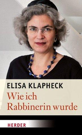 Wie ich Rabbinerin wurde Elisa Klapheck