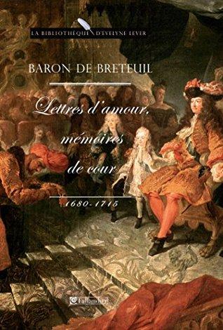 Baron de Breteuil, Lettres damour, mémoires de cour (1680-1715) (La bibliothèque dEvelyne Lever) Louis Auguste de Breteuil