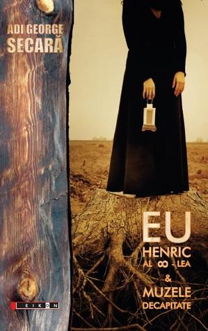 Eu Henric al ∞-lea & muzele decapitate  by  Adi George Secară