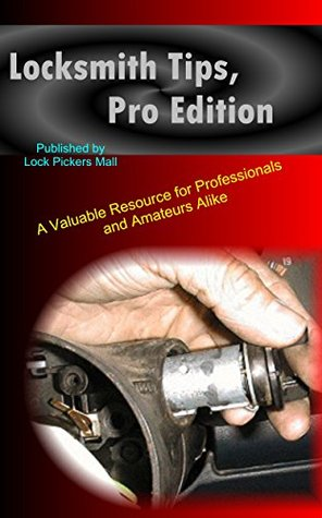 Locksmith Tips, Pro Edition: A Valuable Resource for Professionals and Amateurs Alike  by  George Robertson