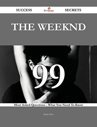 The Weeknd 99 Success Secrets - 99 Most Asked Questions On The Weeknd - What You Need To Know Doris Pace