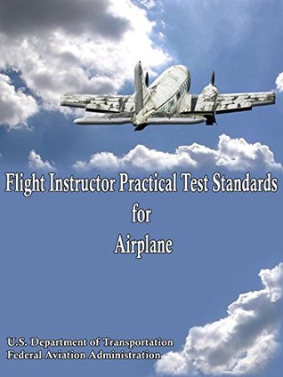Flight Instructor Airplane Practical Test Standards  by  FAA