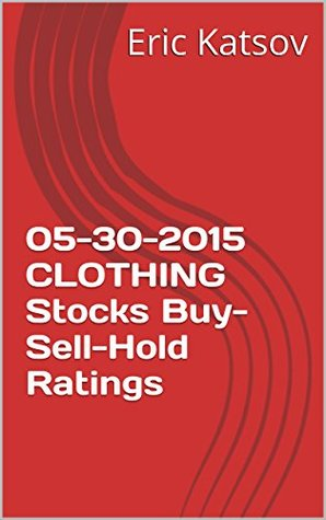 05-30-2015 CLOTHING Stocks Buy-Sell-Hold Ratings  by  Eric Katsov