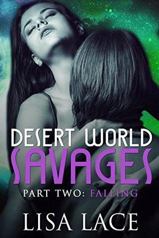 Desert World Savages Part 2: Falling: A SciFi Alien Serial Romance  by  Lisa Lace