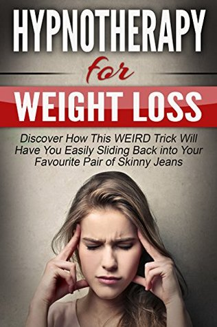 Hypnotherapy For Weight Loss: Discover How This WEIRD Trick Will Have You Easily Sliding Back into Your Favourite Pair of Skinny Jeans