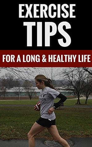 Exercise Tips - For A Long & Healthy Life  by  Douglas Stone