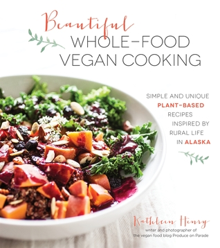 Pure & Beautiful Vegan Cooking: Recipes Inspired by Rural Life in Alaska