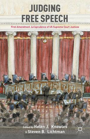 Judging Free Speech: First Amendment Jurisprudence of US Supreme Court Justices Helen J. Knowles