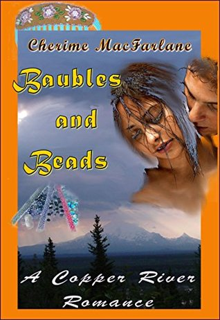 Baubles and Beads (Copper River Romances Book 5) Cherime MacFarlane
