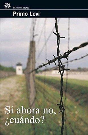 Si ahora no, ¿cuándo? (Modernos y Clásicos)  by  Primo Levi