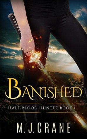 Banished: Half-Blood Hunter Book 1 (Fae Warrior Series 2)  by  M. J. Crane
