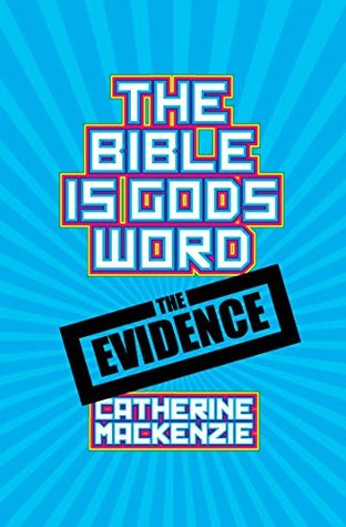 The Bible Is Gods Word: The Evidence  by  Catherine MacKenzie