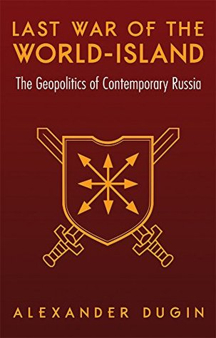 Last War of the World-Island: The Geopolitics of Contemporary Russia  by  Alexander Dugin