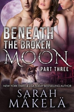 Beneath the Broken Moon: Part Three (Broken, #3)