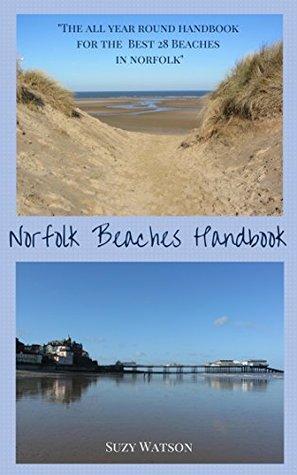 The Norfolk Beaches Handbook: The all year round detailed handbook of the best 28 beaches in Norfolk Suzy Watson