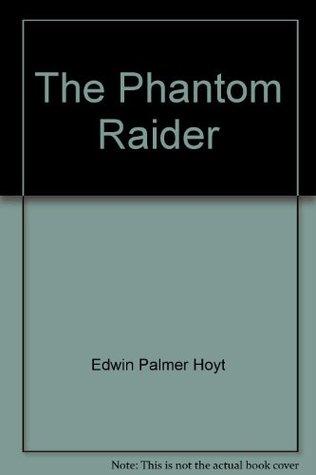 The Phantom Raider Edwin Palmer Hoyt