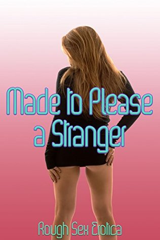 MADE TO PLEASE A STRANGER: Five Reluctant Stranger Sex Erotica Stories Debbie Brownstone