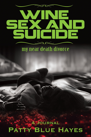 Wine Sex and Suicide by Patty Blue Hayes