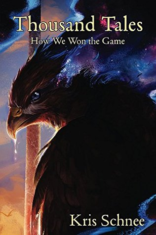 Thousand Tales: How We Won the Game Kris Schnee