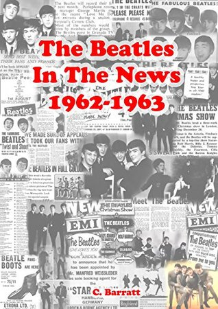 The Beatles In The News: 1962-1963  by  Colin Barratt